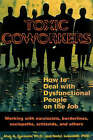 Toxic Coworkers: How to Deal with Dysfunctional People on the Job by Neil J. Lavender, Alan A. Cavaiola (Paperback, 2000)