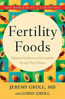 Fertility Foods: Optimize Ovulation and Conception Through Food Choices by Jeremy Groll, Lorie Groll (Paperback, 2006)