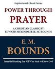 Power Through Prayer: A Christian Classic by Edward McKendree (E. M.) Bounds by E M Bounds (Paperback / softback, 2011)