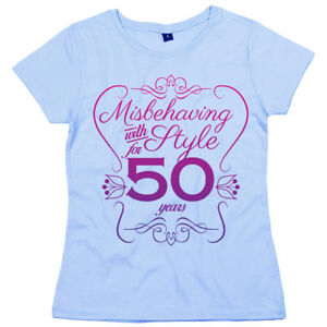 50th Birthday T Shirt Misbehaving With Style For 50 Years Womens