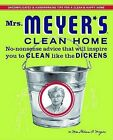 Mrs. Meyer's Clean Home: No-Nonsense Advice That Will Inspire You to Clean Like the Dickens by Thelma A Meyer (Hardback, 2009)