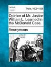 Opinion of Mr. Justice William L. Learned in the McDonald Case. by Anonymous (Paperback / softback, 2012)