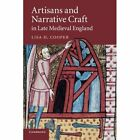 Artisans and Narrative Craft in Late Medieval England by Lisa H. Cooper (Paperback, 2014)