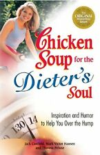 Chicken Soup for the Soul: Chicken Soup for the Dieter's Soul : Inspiration and Humor to Help You over the Hump by Theresa Peluso, Mark Victor Hansen and Jack Canfield (2006, Paperback)