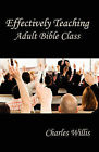 Effectively Teaching Adult Bible Class by Charles Willis (Paperback / softback, 2008)
