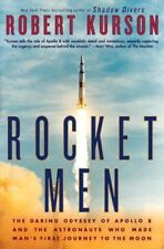 Rocket Men : The Daring Odyssey of Apollo 8 and the Astronauts Who Made Man's First Journey to the Moon by Robert Kurson (2018, Hardcover)