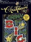 Creative Haven Chalkboard Art Coloring Book: Inspirational Designs on a Dramatic Black Background by C. J. Hughes (Paperback, 2015)
