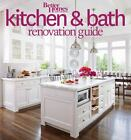 Better Homes and Gardens Home: Better Homes and Gardens Kitchen and Bath Renovation Guide by Better Homes and Gardens Books Staff (2014, Paperback)