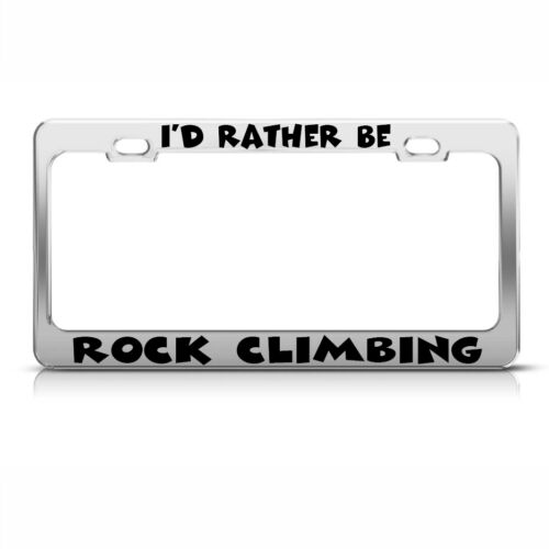 I/'D Rather Be Rock Climbing Chrome Metal License Plate Frame Tag Holder