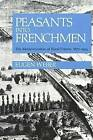 Peasants into Frenchmen: The Modernization of Rural France, 1870-1914 by Stanford University Press (Paperback, 1976)