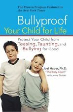 Bullyproof Your Child for Life : Protect Your Child from Teasing, Taunting & bul