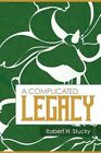 A Complicated Legacy by Robert H Stucky (Paperback / softback, 2014)