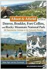 Afoot and Afield: Denver, Boulder, Fort Collins, and Rocky Mountain National Park: 184 Spectacular Outings in the Colorado Rockies by Alan Apt, Kay Turnbaugh (Paperback, 2015)