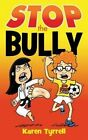 Stop the Bully by Karen Tyrrell (Paperback, 2014)