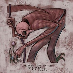 The Shell Corporation - Fucked. [LP][rot]