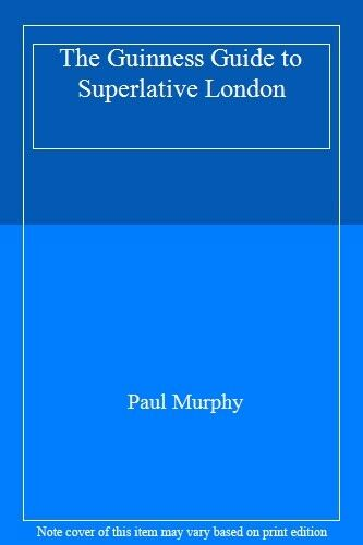 The Guinness Guide to Superlative London By Paul Murphy. 9780851124612