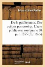 De la Publicienne. des Actions Possessoires. l'Acte Public Sera Soutenu le 20...