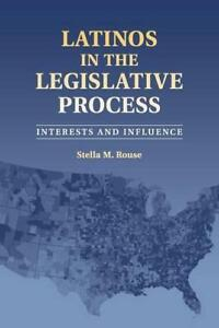 Latinos-in-the-Legislative-Process-Interests-and-Influence-by-Rouse-Stella-M