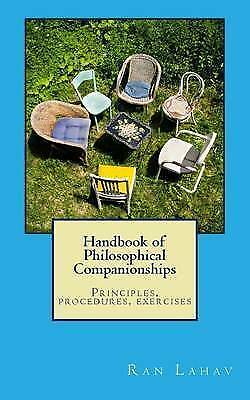 Handbook of Philosophical Companionships: Principles, Procedures, Exercises...