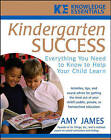 Kindergarten Success: Everything You Need to Know to Help Your Child Learn by Amy James (Paperback, 2006)