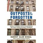 Outposts of the Forgotten: Socially Terminal People in Slum Hotels and Single Occupancy Tenements by Harvey Alan Siegal (Paperback, 2014)