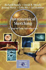 Astronomical Sketching: A Step-by-step Introduction by Richard Handy, Sol Robbins, David B. Moody, Erika Rix, Jeremy Perez (Paperback, 2007)