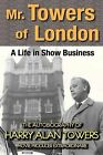 Mr. Towers of London: A Life in Show Business by Harry Alan Towers (Paperback / softback, 2013)