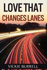 Love That Changes Lanes by Vickie Burrell (Paperback / softback, 2012)