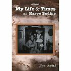 My Life & Times as Harve Bodine 9780595454440 by Joe H. Smith Book