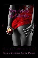 Sex-Vicio Al Cliente: Sex-Vicio Al Cliente : Parte I by Irving López Marín...