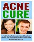 Acne Cure: A Guide for Acne Treatment, Acne Removal, Acne Home Remedies, Acne Diet, and Acne Control So That You Can Get Acne Relief Once and for All. by Ace McCloud (Paperback / softback, 2014)