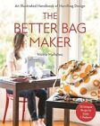 The Better Bag Maker: An Illustrated Handbook of Handbag Design * Techniques, Tips, and Tricks by Nicole Claire Mallalieu (Paperback, 2014)