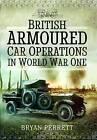 British Armoured Car Operations in World War I by Bryan Perrett (Hardback, 2016)