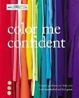 Color Me Confident: Expert Guidance to Help You Feel Confident and Look Great by Hamlyn (Paperback / softback, 2014)