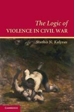The Logic of Violence in Civil War (Cambridge Studies in Comparative Politics)