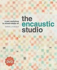 The Encaustic Studio : A Wax Workshop in Mixed-Media Art by Daniella Woolf (2012, Paperback)