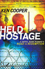 Held Hostage: A Serial Bank Robber's Road to Redemption by Ken Cooper (Paperback, 2009)