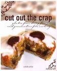 Cut Out the Crap: Gluten Free, Dairy Free and Preservative Free Cooking by Collette White (Paperback, 2010)