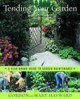 Tending Your Garden: A Year-Round Guide to Garden Maintenance by Gordon Hayward, Mary Hayward (Hardback, 2007)