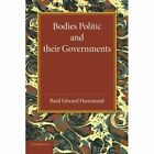Bodies Politic and their Governments by Basil Edward Hammond (Paperback, 2013)