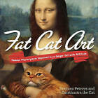 Fat Cat Art: Famous Masterpieces Improved by a Ginger Cat with Attitude by Svetlana Petrova (Paperback, 2015)
