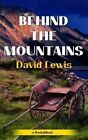 Behind the Mountains by MR David Lewis (Paperback / softback, 2013)