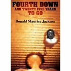 Fourth Down and Twenty Five Years to Go 9780595896196 by Donald Maurice Jackson