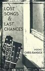Lost Songs & Last Chances  : Poems by Chris Ransick (Paperback / softback, 2015)