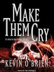 Make Them Cry by Kevin O'Brien (CD-Audio, 2016)