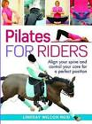 Pilates for Riders: Align Your Spine and Control Your Core for a Perfect Position by Lindsay Wilcox-Reid (Hardback, 2010)