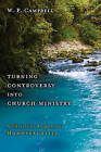 Turning Controversy into Church Ministry: A Christ-like Response to Homosexuality by William P. Campbell (Paperback, 2010)