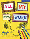 All My Own Work: Adventures in Art by Frances Lincoln Publishers Ltd (Paperback, 2005)