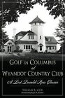 Golf in Columbus at Wyandot Country Club:: A Lost Donald Ross Classic by William R Case (Paperback / softback, 2014)
