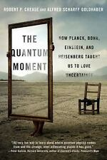 The Quantum Moment : How Planck, Bohr, Einstein, and Heisenberg Taught Us to...
